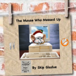 The Mouse Who Messed Up by Skip Gladue