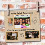 Charlie was a Jazz Drummer…